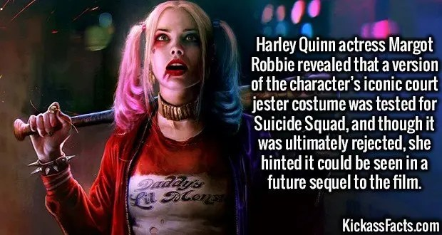 3631 Margot Robbie-Harley Quinn actress Margot Robbie revealed that a version of the character's iconic court jester costume was tested for Suicide Squad, and though it was ultimately rejected, she hinted it could be seen in a future sequel to the film.