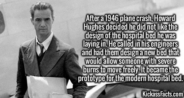 3633 Howard Hughes-After a 1946 plane crash, Howard Hughes decided he did not like the design of the hospital bed he was laying in. He called in his engineers and had them design a new bed that would allow someone with severe burns to move freely. It became the prototype for the modern hospital bed.