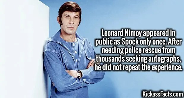3983 Leonard Nimoy-Leonard Nimoy appeared in public as Spock only once. After needing police rescue from thousands seeking autographs, he did not repeat the experience.
