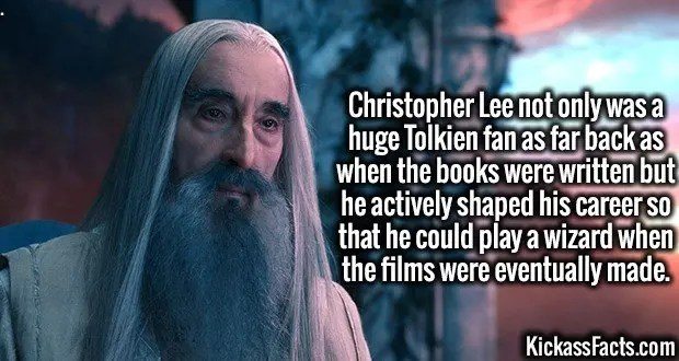 4219-christopher-lee-Christopher Lee not only was a huge Tolkien fan as far back as when the books were written but he actively shaped his career so that he could play a wizard when the films were eventually made.