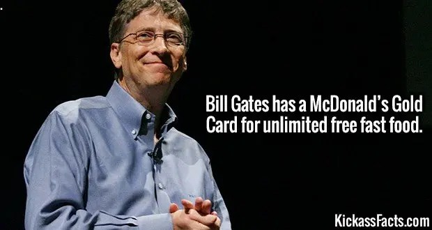 4310-bill-gates-Bill Gates has a McDonald's Gold Card for unlimited free fast food.