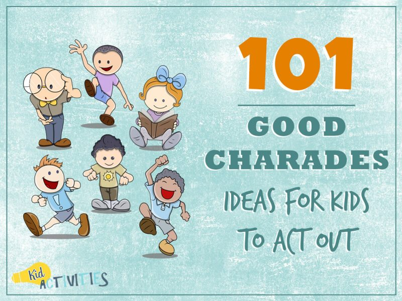 101 Good Charades Ideas for Kids to Act Out Plus Movie Charades Ideas