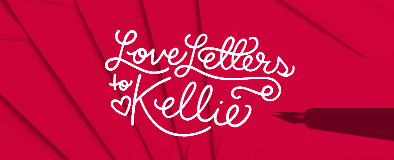 Love Letters to Kellie \u2013 Write a Letter KiddNation - love letters
