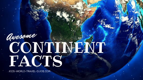 Continent Facts The 7 Continents of the World Fun Facts for Kids
