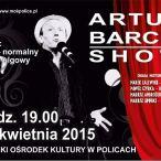 Police, kierunek Szczecin, Artur Barciś Show, Miejski Ośrodek Kultury w Policach, kabarety, występy, 20.04.2015