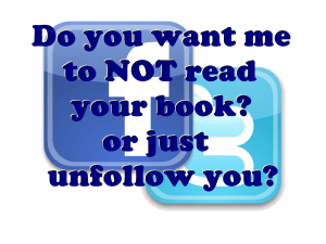Do you wandt me to NOT read your book or just unfollow you?