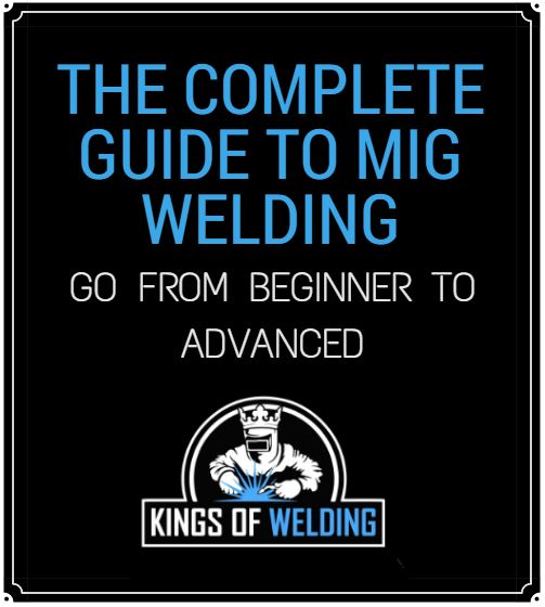 The Complete MIG Welding Guide Be a King of MIG Welding!