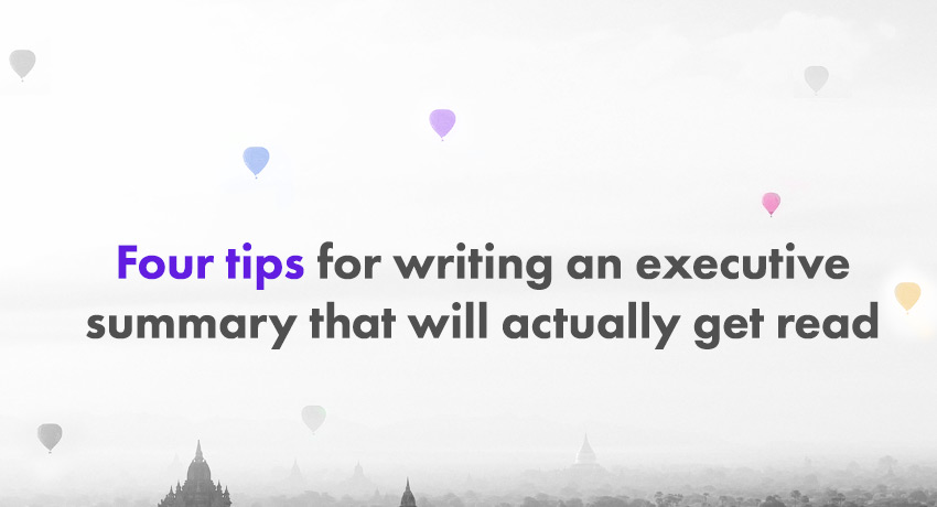 Four tips for writing an executive summary that will actually get - an executive summary