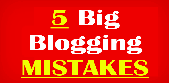 5 Big Mistakes to Avoid During Blogging