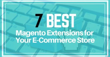 7 Best Magento Extensions for Your E-Commerce Store