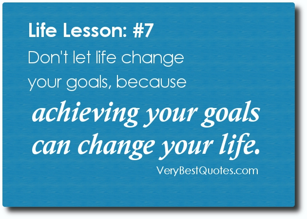 Dont-let-life-change-your-goals-because-achieving-your-goals-can
