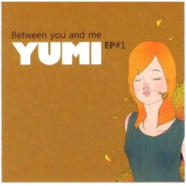 yumi between you and me