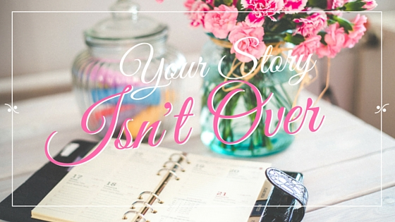 Your Story Isn't Over