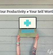 Your Productivity Is Not Your Self Worth! - Kyla Roma