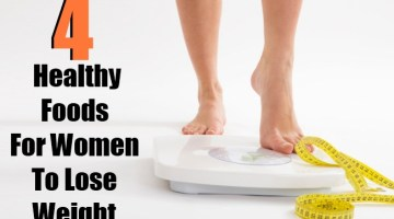 4 Best Healthy Foods For Women To Lose Weight