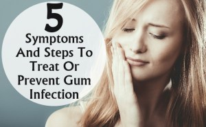 Symptoms And Steps To Treat Or Prevent Gum Infection