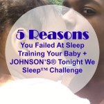 5 Reasons You Failed At Sleep Training Your Baby + JOHNSON'S® Tonight We Sleep™ Challenge