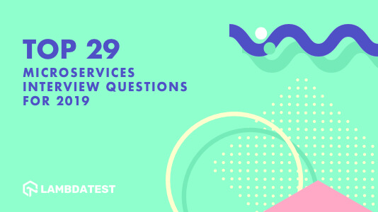 29 Microservices Interview Questions For 2019 LambdaTest
