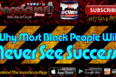 Why Most Black People Will Never See Success! – The LanceScurv Show