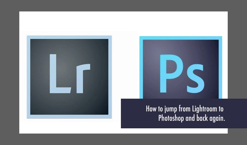 How to jump from Lightroom to Photoshop (and back again)