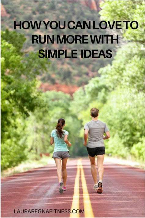 how-you-can-love-to-run-more-with-simple-ideas-1 Laura Regna Fitness