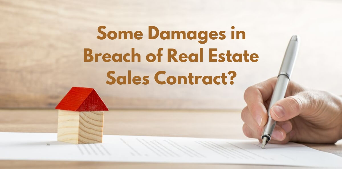 What Are Some Damages in Breach of Real Estate Sales Contract?