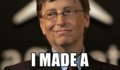 A Bill Gates meme. While you wasted your time reading this meme, I made a million.