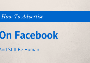 How To Advertise On Facebook And Still Be Human