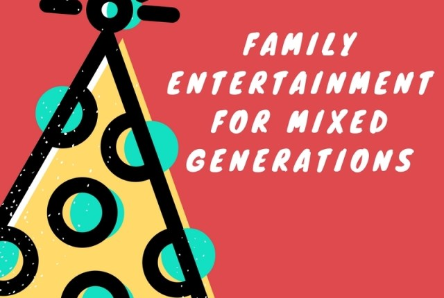 How to entertain a bunch when generations mix!