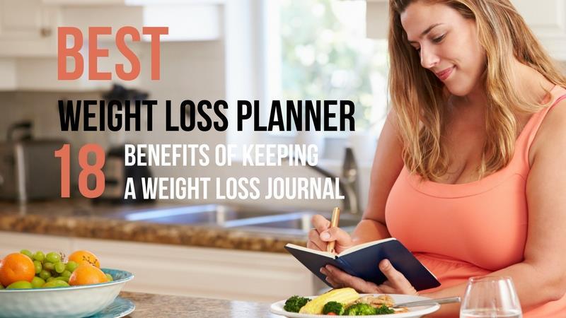 Best Weight Loss Planner 18 Benefits of Keeping a Weight Loss Journal