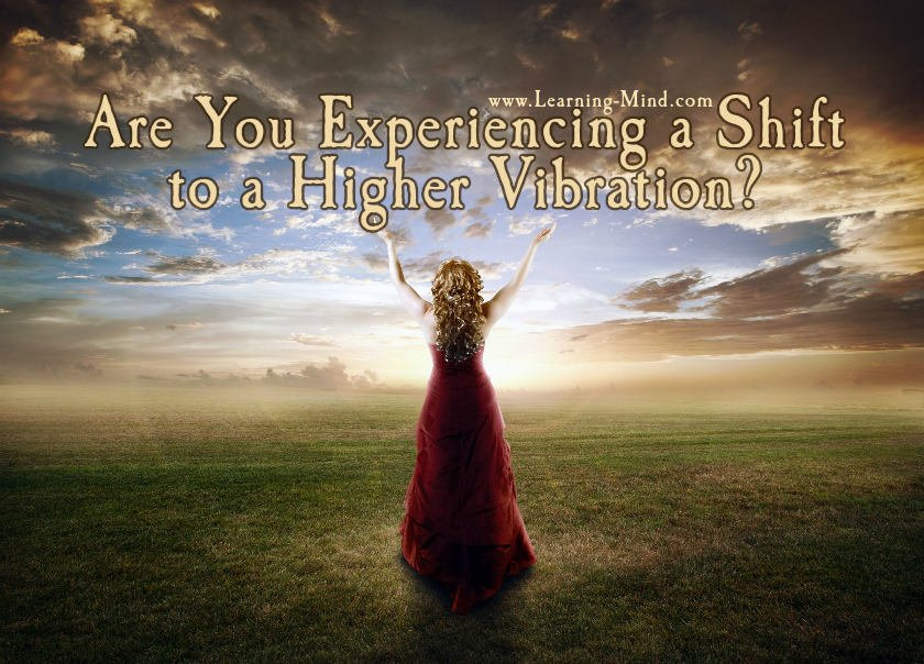 Do You Have a High Vibration? 10 Signs of a Vibrational Shift to Look for High-vibration