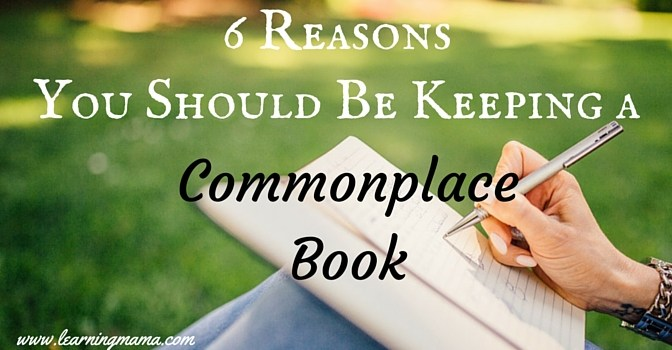 6 Reasons You Should Be Keeping a Commonplace Book