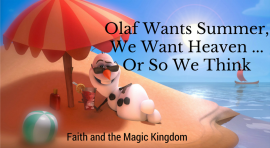 Olaf Wants Summer, We Want Heaven — Or So We …