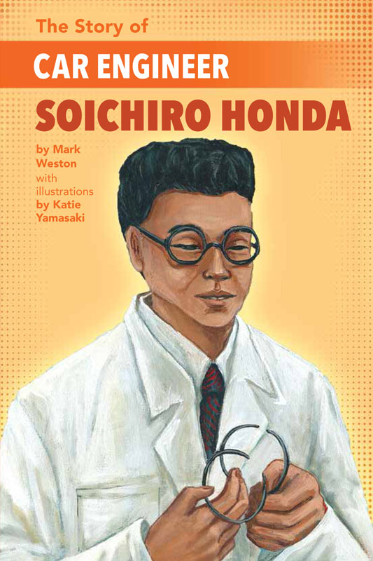 The Story of Car Engineer Soichiro Honda by Mark Weston with