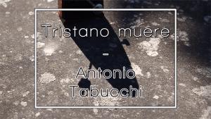 Léeme #5: Tristano muere – Antonio Tabucchi
