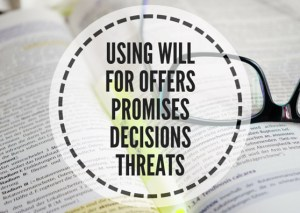 USING-WILL-FOR-OFFERS-PROMISES-DECISIONS-THREATS-(1)