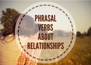PHRASAL-VERBSABOUTRELATIONSHIPS-(2)