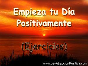 Empieza tu Día Positivamente (Ejercicios)