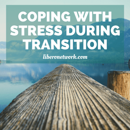 Coping With Stress In Times of Transition | Libero Network