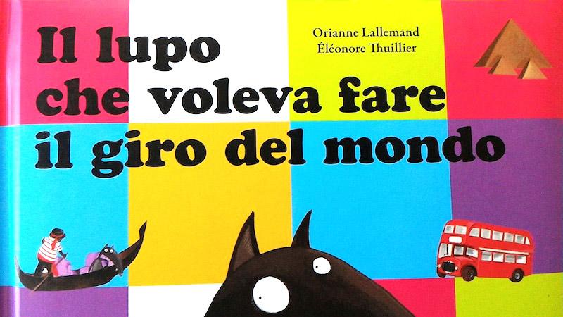 """""""Il lupo che voleva fare il giro del mondo"""": un libro per"""