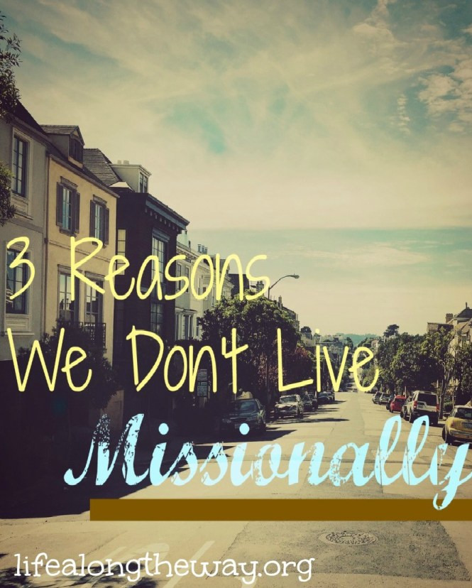 3-Reasons-We-Dont-Live-Missionally-912x1024