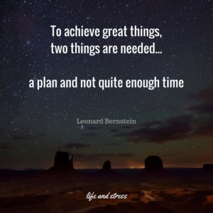 To achieve great things, two things are needed- a plan and not quite enough time