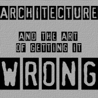 Architecture and The Art of Getting it Wrong