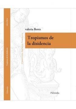 tropismos-de-la-disidencia-valeria-flores-palinodia-D_NQ_NP_906872-MLA26737501587_012018-F