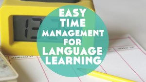The Simple No-Tech Habit I Use Every Week for Better Time Management for Language Learning