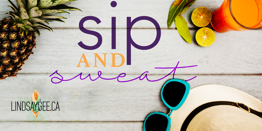 Summertime Sip & Sweat - FREE Summer Cocktail Recipes & Workouts!