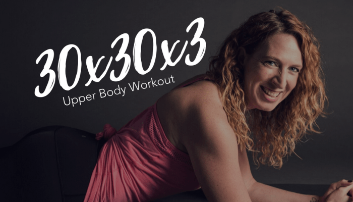 *NEW Workout Series – 30x30x3 – Upper Body Workout