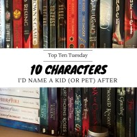 Ten Characters I'd Name A Kid (Or Pet) After {Top Ten Tuesday}