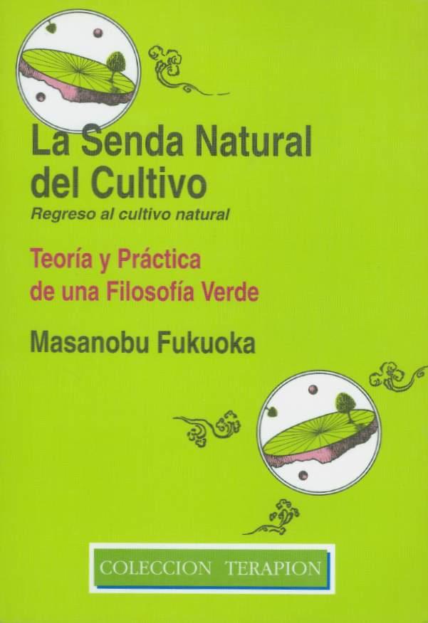 La Senda Natural del Cultivo. Masanobu Fukuoka