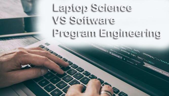 Laptop Science VS Software program Engineering linearmagnetics